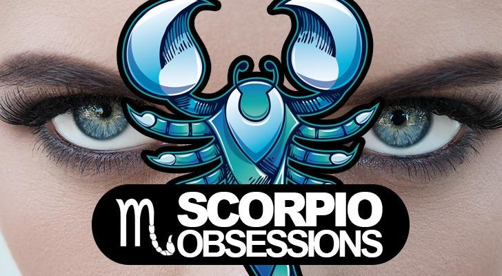Scorpio obsessions